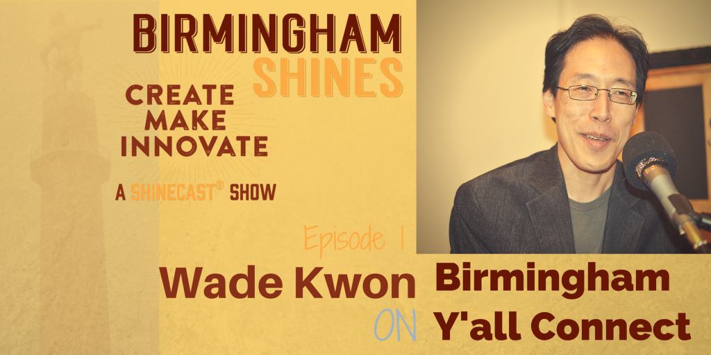 Wade Kwon guest #1 on Birmingham Shines podcast A Shinecast® Show by Sheree Martin