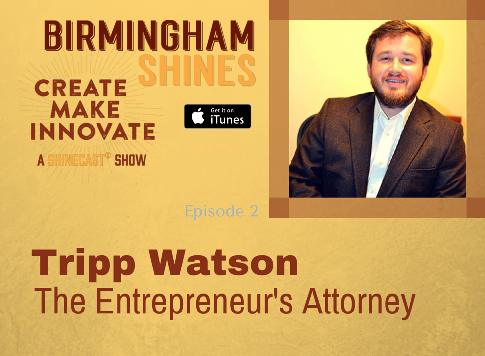 Tripp Watson The Entrepreneur's Attorney guest for episode 2 of Birmingham Shines a Shinecast® show