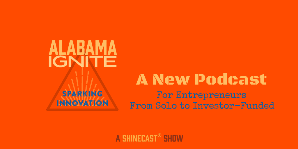 Ignite Alabama is a new podcast on the Shinecast® media network