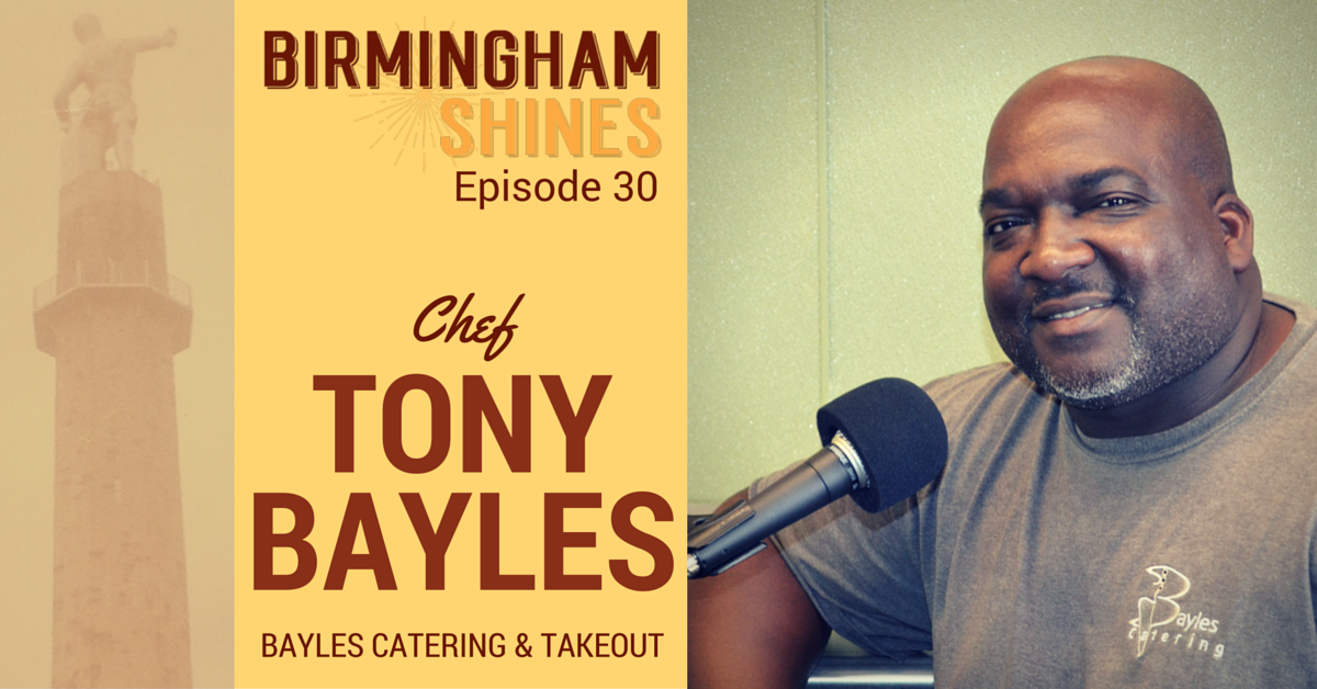 Chef Tony Bayles is the guest on episode 30 of Birmingham Shines podcast, a Shinecast® show by Sheree Martin