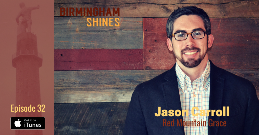Jason Carroll Red Mountain Grace on episode 32 of Birmingham Shines podcast, a Shinecast® show by Sheree Martin