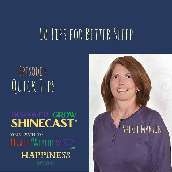 10 tips for Better Sleep: Cover art for episode 4 of the Discover Grow Shinecast, a Shinecast® show by Sheree Martin
