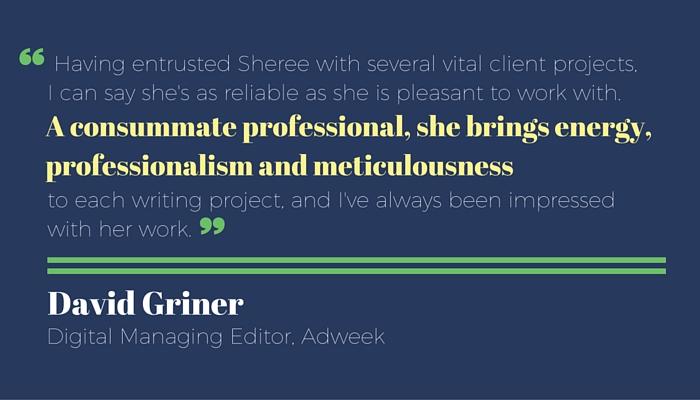 Testimonial from David Griner, Digital Managing Editor, Adweek, for Sheree Martin, a freelance copywriter and digital content producer