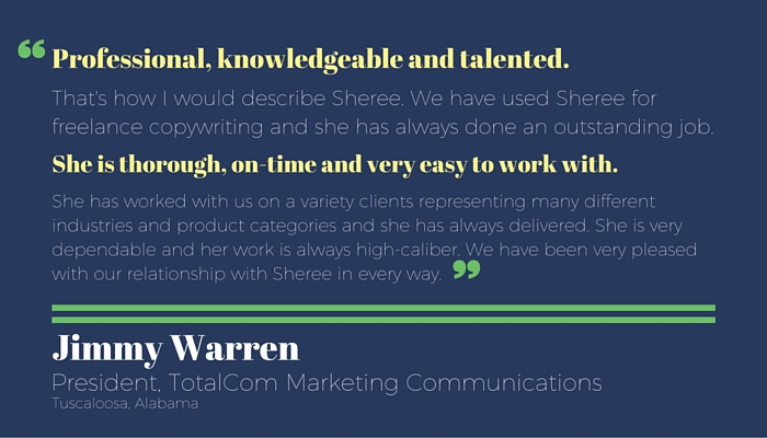 Testimonial for Sheree Martin by Jimmy Warren, president, TotalCom Marketing Communications in Tuscaloosa Alabama. Sheree is a freelance copywriter and digital content producer