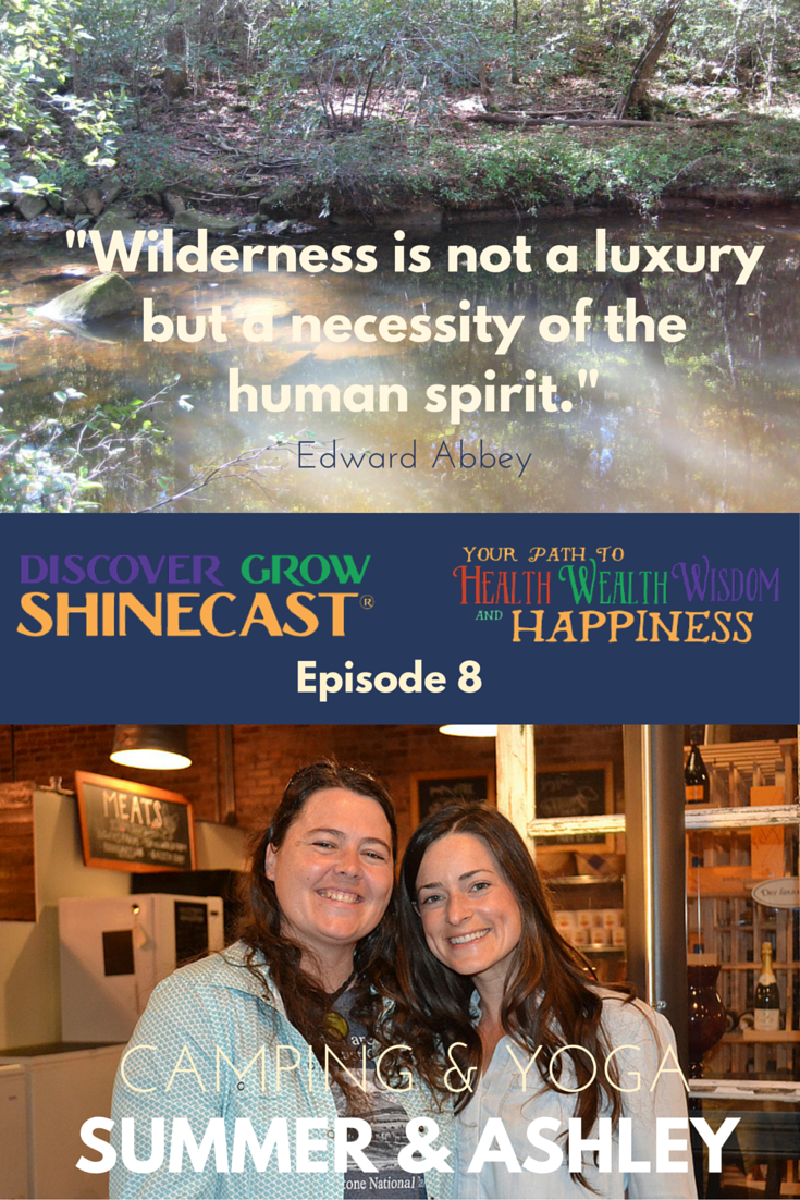 Camping + Yoga for Women with Summer McCreless and Ashley Baker, guests on episode 8 of the Discover Grow Shinecast, a podcast to help along your path to health, wealth, wisdom and a happy life.