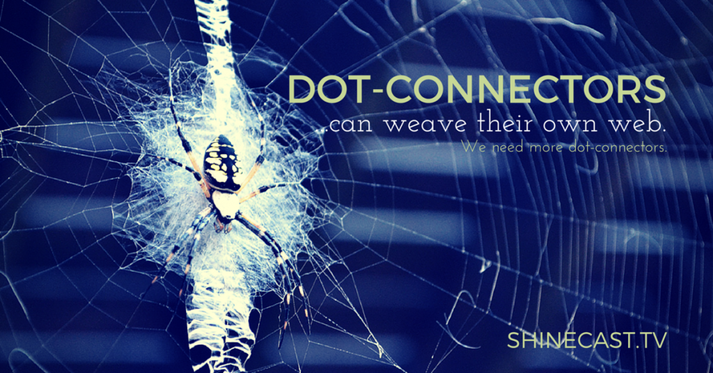 We need more dot connectors because dot connectors can weave their own web. Dot connectors make sense of the world around them. Spider and orb weaver web. Shinecast.tv